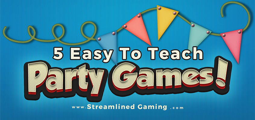 Easy to Teach Party Game List by Streamlined Gaming